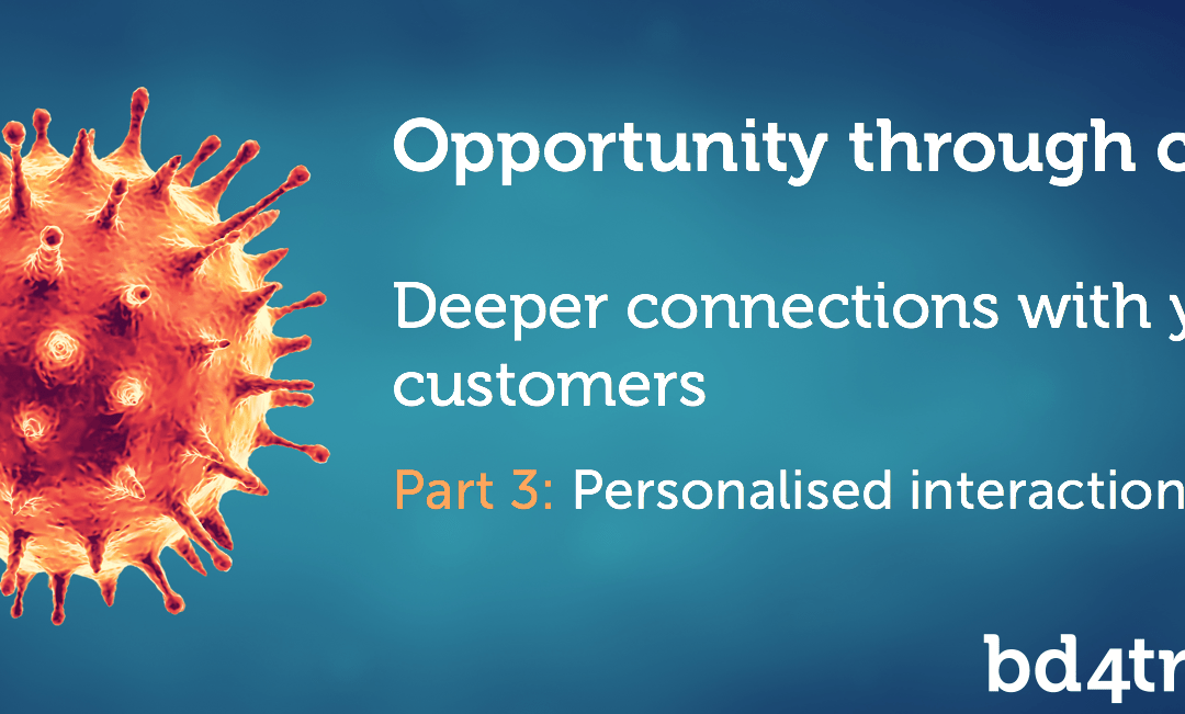 Opportunity through crisis – deeper connections with your customers (part 3)