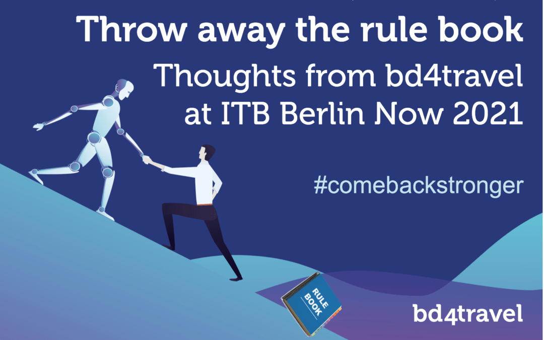 Throw away the rule book: Thoughts from bd4travel at ITB Berlin Now 2021
